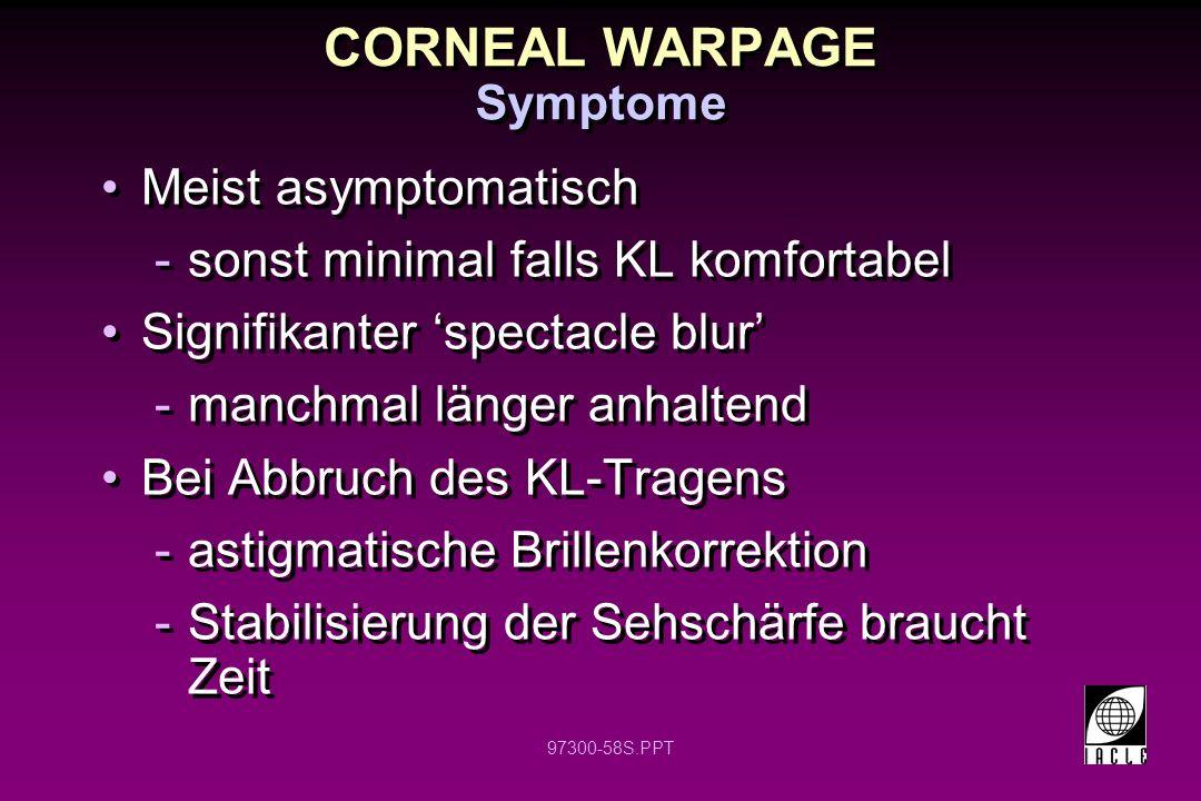 97300-58S.PPT CORNEAL WARPAGE Meist asymptomatisch -sonst minimal falls KL komfortabel Signifikanter spectacle blur -manchmal länger anhaltend Bei Abb