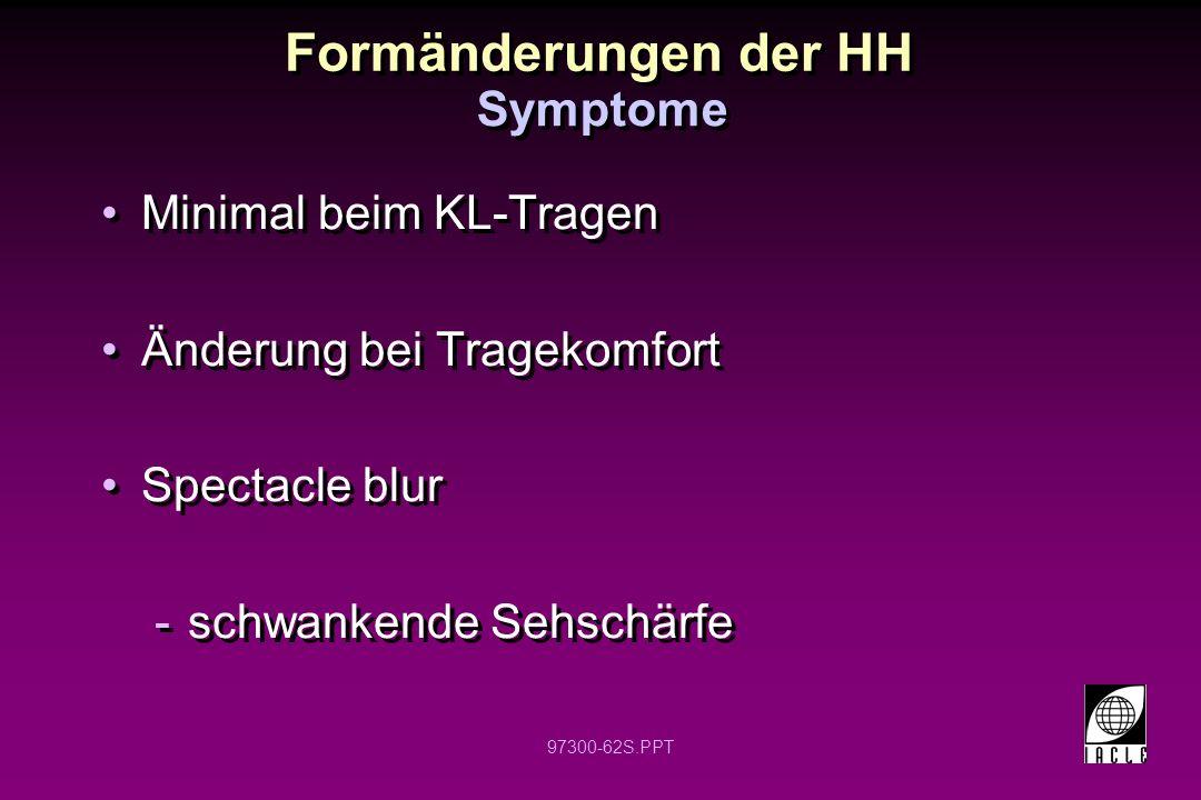 97300-62S.PPT Formänderungen der HH Minimal beim KL-Tragen Änderung bei Tragekomfort Spectacle blur -schwankende Sehschärfe Minimal beim KL-Tragen Änderung bei Tragekomfort Spectacle blur -schwankende Sehschärfe Symptome