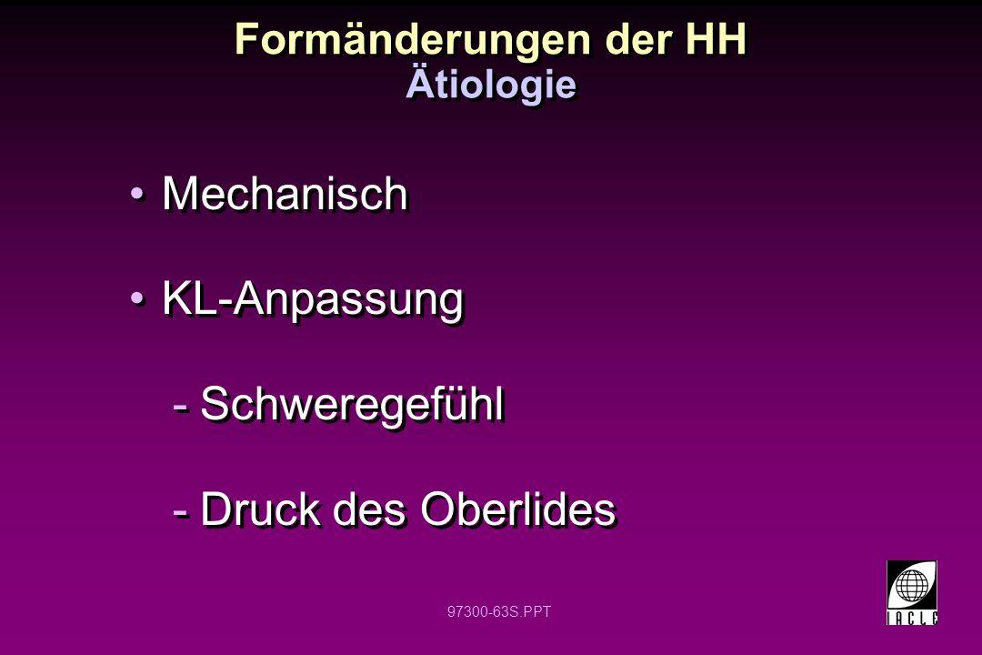 97300-63S.PPT Formänderungen der HH Mechanisch KL-Anpassung -Schweregefühl -Druck des Oberlides Mechanisch KL-Anpassung -Schweregefühl -Druck des Ober