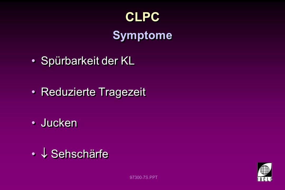 97300-7S.PPT Spürbarkeit der KL Reduzierte Tragezeit Jucken Sehschärfe Spürbarkeit der KL Reduzierte Tragezeit Jucken Sehschärfe CLPC Symptome