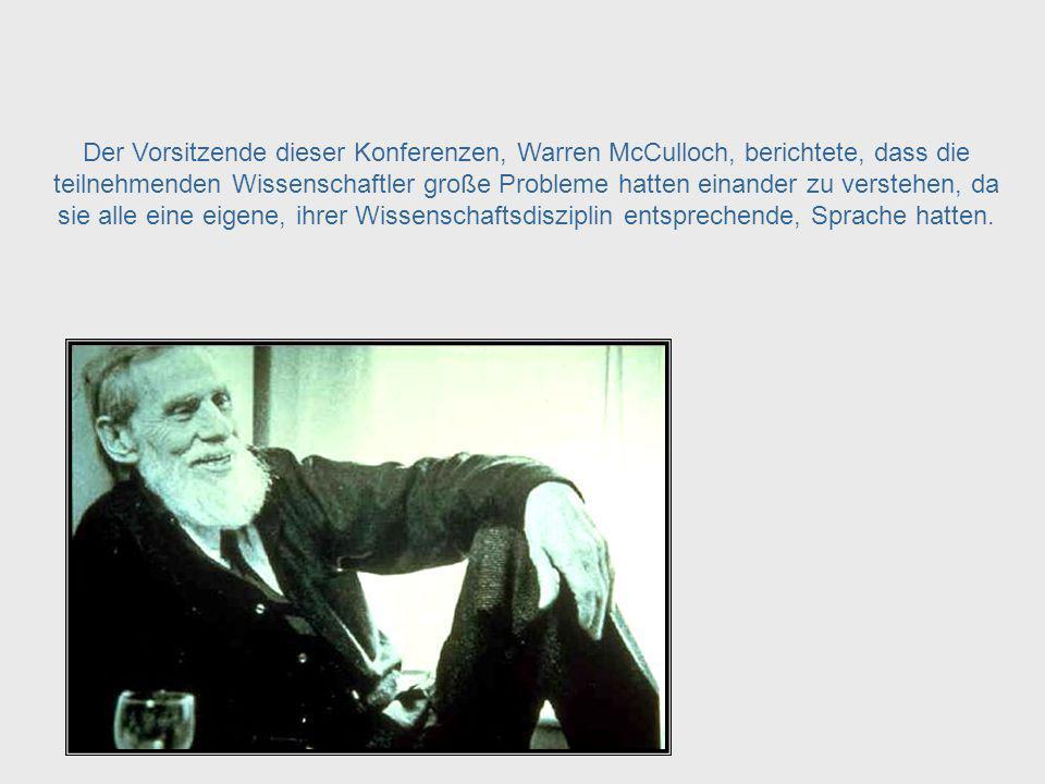 Macy Foundation Konferenzen 1946 - 1953 Von 1946 bis 1953 gab es eine Reihe von Konferenzen in denen Probleme bezüglich Rückkopplungsschleifen und zir