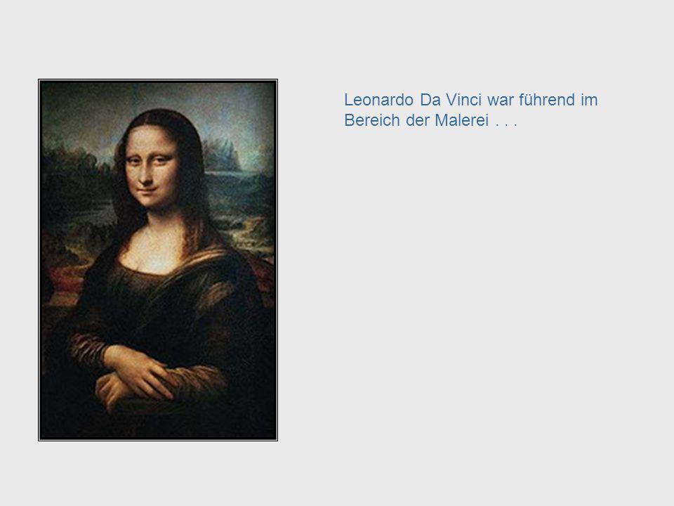 Leonardo Da Vinci war führend im Bereich der Malerei... Da Vinci – Painting