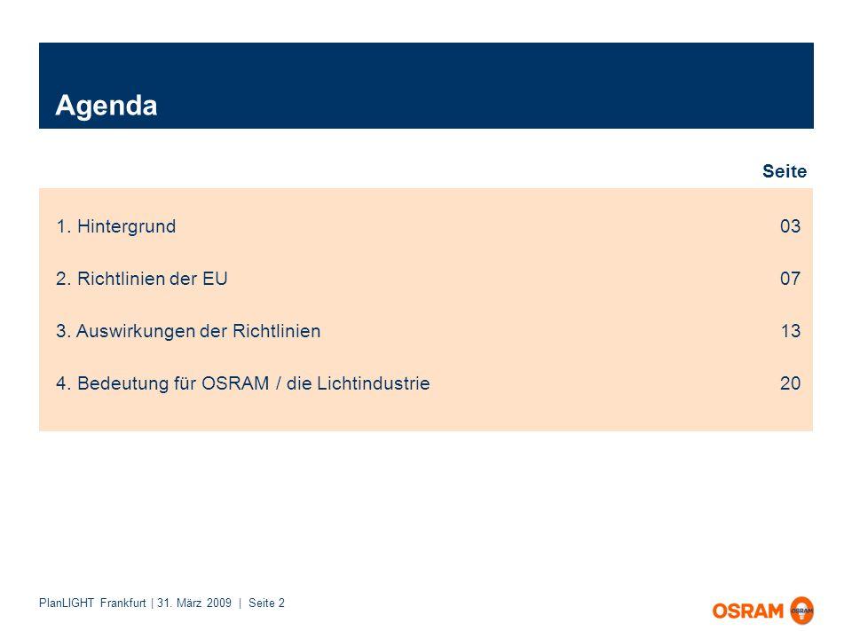 PlanLIGHT Frankfurt | 31. März 2009 | Seite 2 Agenda 1. Hintergrund 2. Richtlinien der EU 3. Auswirkungen der Richtlinien 4. Bedeutung für OSRAM / die