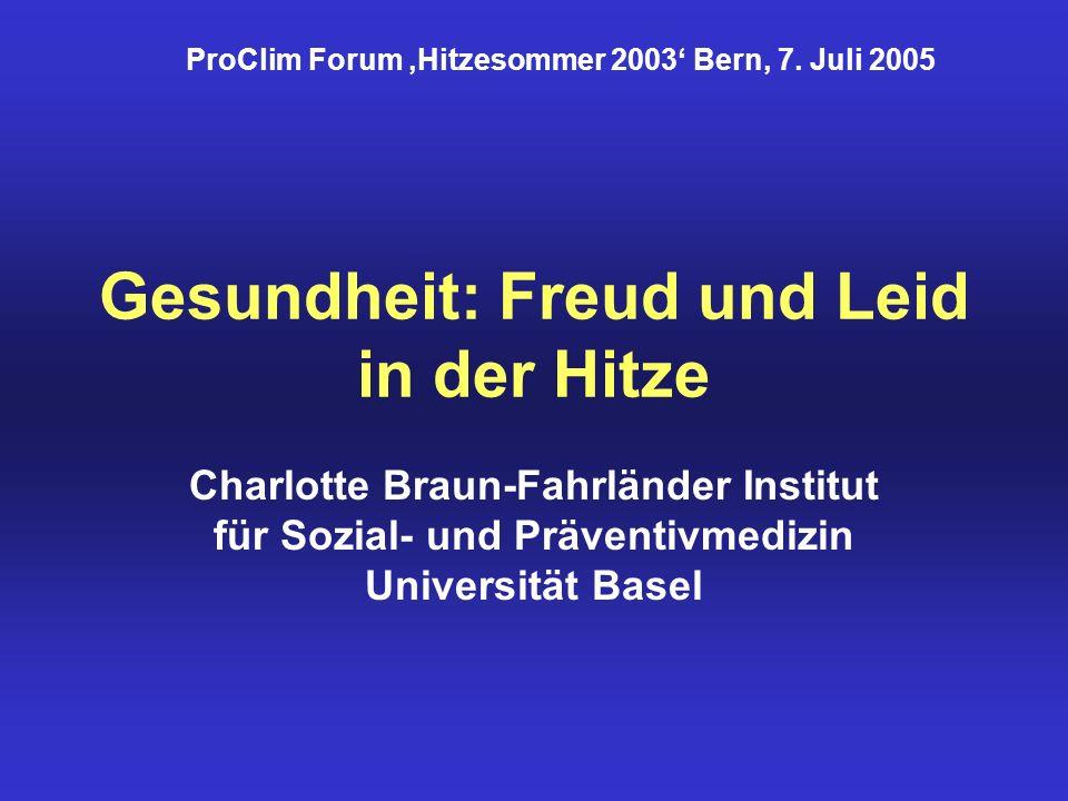 Gesundheit: Freud und Leid in der Hitze Charlotte Braun-Fahrländer Institut für Sozial- und Präventivmedizin Universität Basel ProClim Forum Hitzesomm