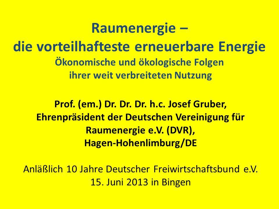 Raumenergie – die vorteilhafteste erneuerbare Energie Ökonomische und ökologische Folgen ihrer weit verbreiteten Nutzung Prof. (em.) Dr. Dr. Dr. h.c.