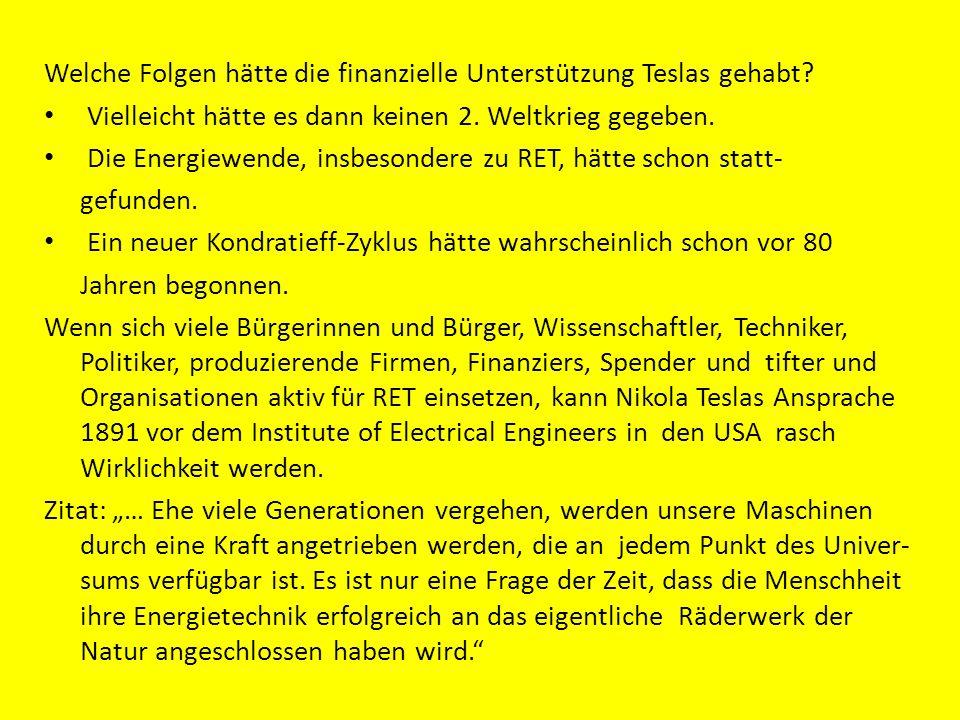 Welche Folgen hätte die finanzielle Unterstützung Teslas gehabt? Vielleicht hätte es dann keinen 2. Weltkrieg gegeben. Die Energiewende, insbesondere