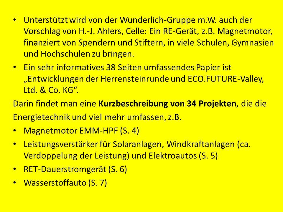 Unterstützt wird von der Wunderlich-Gruppe m.W. auch der Vorschlag von H.-J. Ahlers, Celle: Ein RE-Gerät, z.B. Magnetmotor, finanziert von Spendern un
