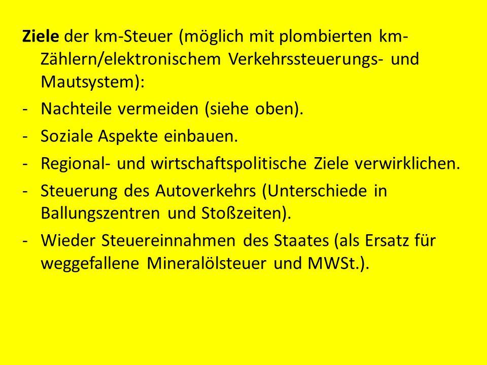 Ziele der km-Steuer (möglich mit plombierten km- Zählern/elektronischem Verkehrssteuerungs- und Mautsystem): -Nachteile vermeiden (siehe oben). -Sozia