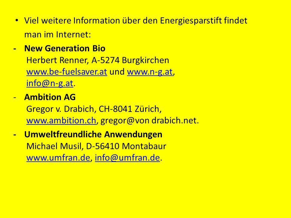 Viel weitere Information über den Energiesparstift findet man im Internet: -New Generation Bio Herbert Renner, A-5274 Burgkirchen www.be-fuelsaver.at