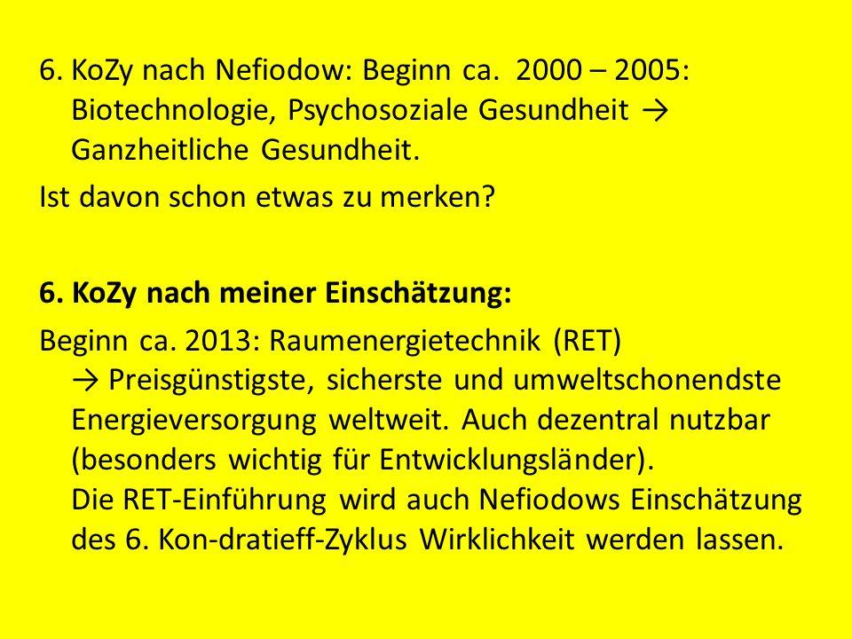 6.KoZy nach Nefiodow: Beginn ca. 2000 – 2005: Biotechnologie, Psychosoziale Gesundheit Ganzheitliche Gesundheit. Ist davon schon etwas zu merken? 6. K