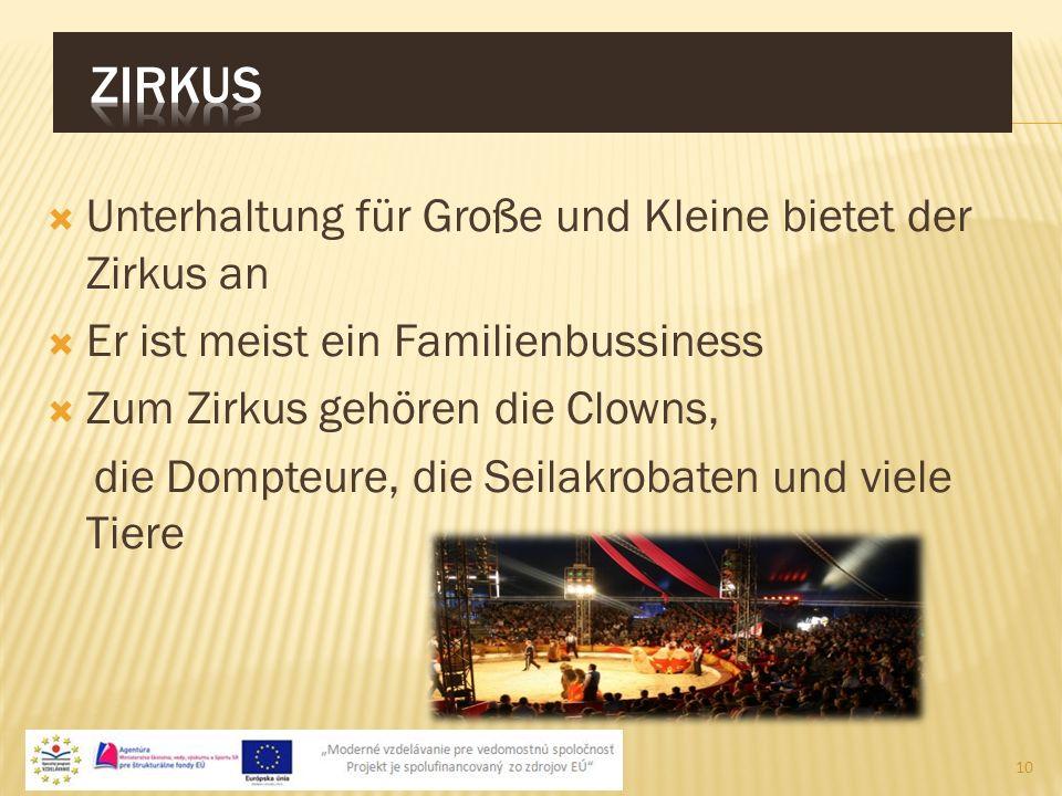 Unterhaltung für Große und Kleine bietet der Zirkus an Er ist meist ein Familienbussiness Zum Zirkus gehören die Clowns, die Dompteure, die Seilakrobaten und viele Tiere 10