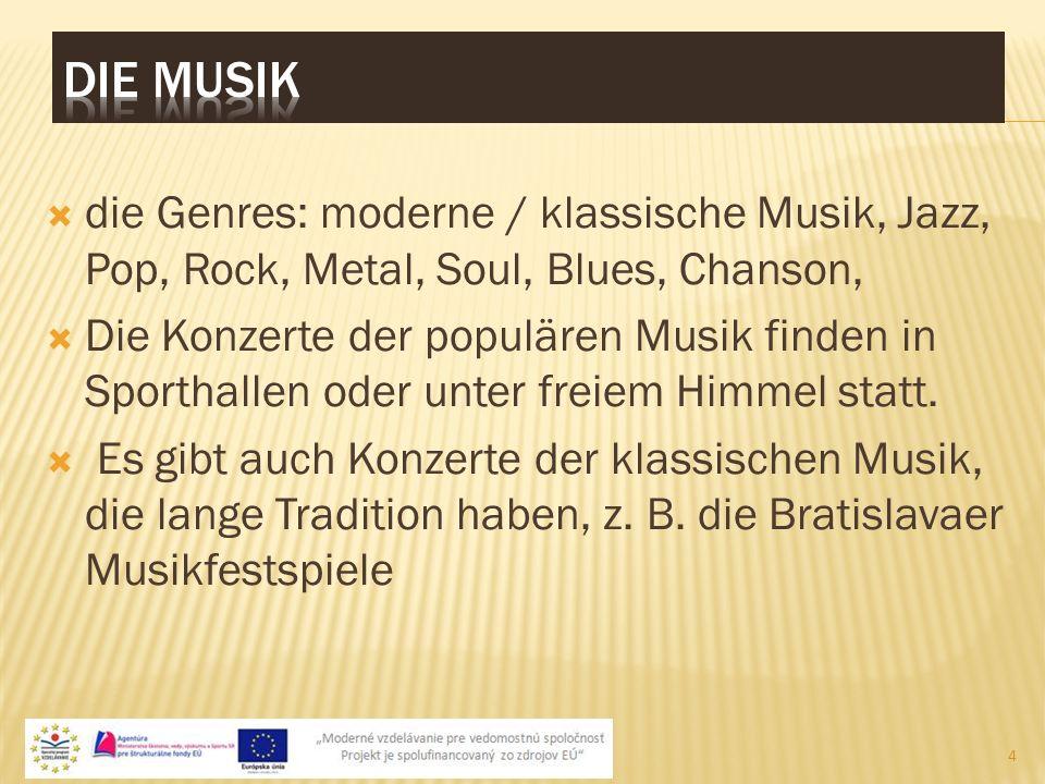 die Genres: moderne / klassische Musik, Jazz, Pop, Rock, Metal, Soul, Blues, Chanson, Die Konzerte der populären Musik finden in Sporthallen oder unter freiem Himmel statt.
