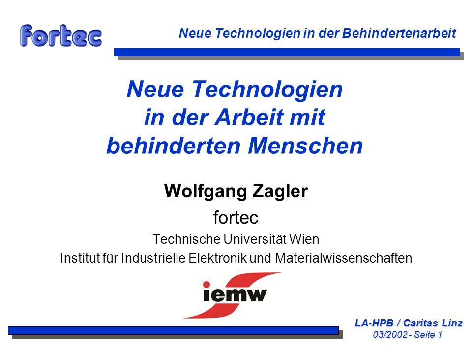 LA-HPB / Caritas Linz 03/2002 - Seite 102 Neue Technologien in der Behindertenarbeit Kontakt TU-Wien fortec@fortec.tuwien.ac.at http://www.fortec.tuwien.ac.at