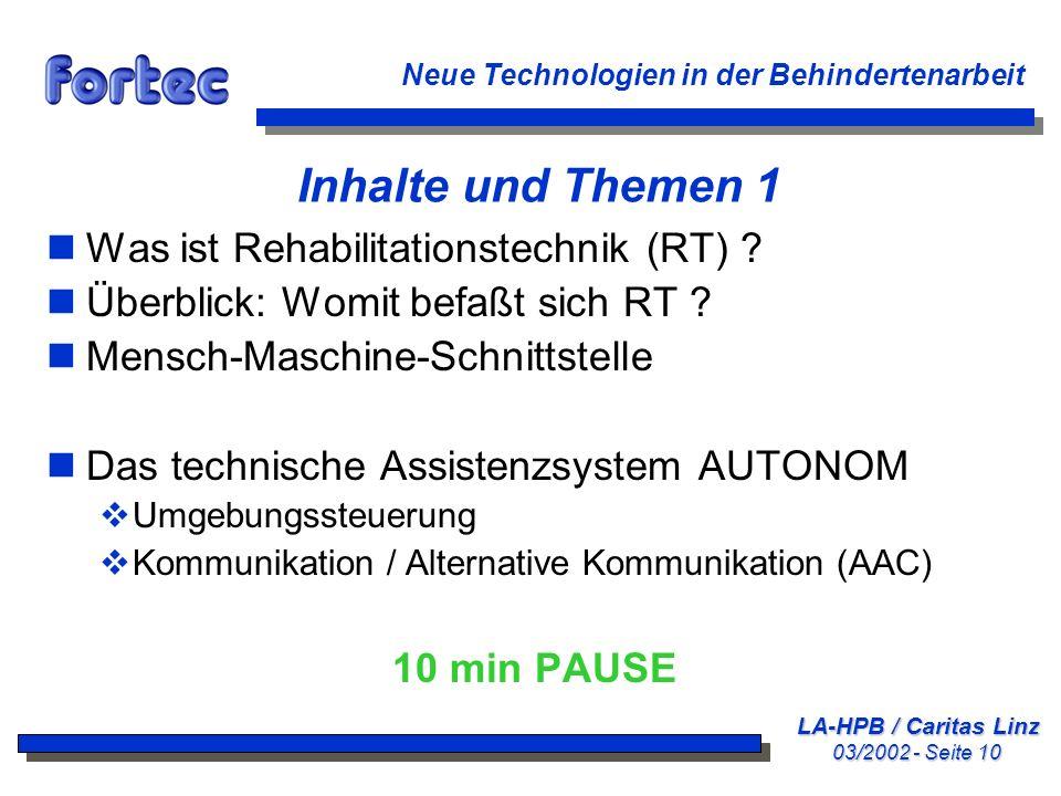 LA-HPB / Caritas Linz 03/2002 - Seite 10 Neue Technologien in der Behindertenarbeit Inhalte und Themen 1 nWas ist Rehabilitationstechnik (RT) ? nÜberb
