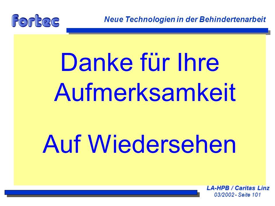 LA-HPB / Caritas Linz 03/2002 - Seite 101 Neue Technologien in der Behindertenarbeit Danke für Ihre Aufmerksamkeit Auf Wiedersehen