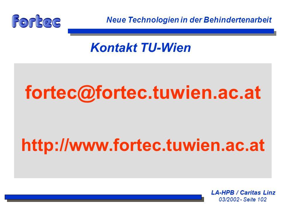 LA-HPB / Caritas Linz 03/2002 - Seite 102 Neue Technologien in der Behindertenarbeit Kontakt TU-Wien fortec@fortec.tuwien.ac.at http://www.fortec.tuwi
