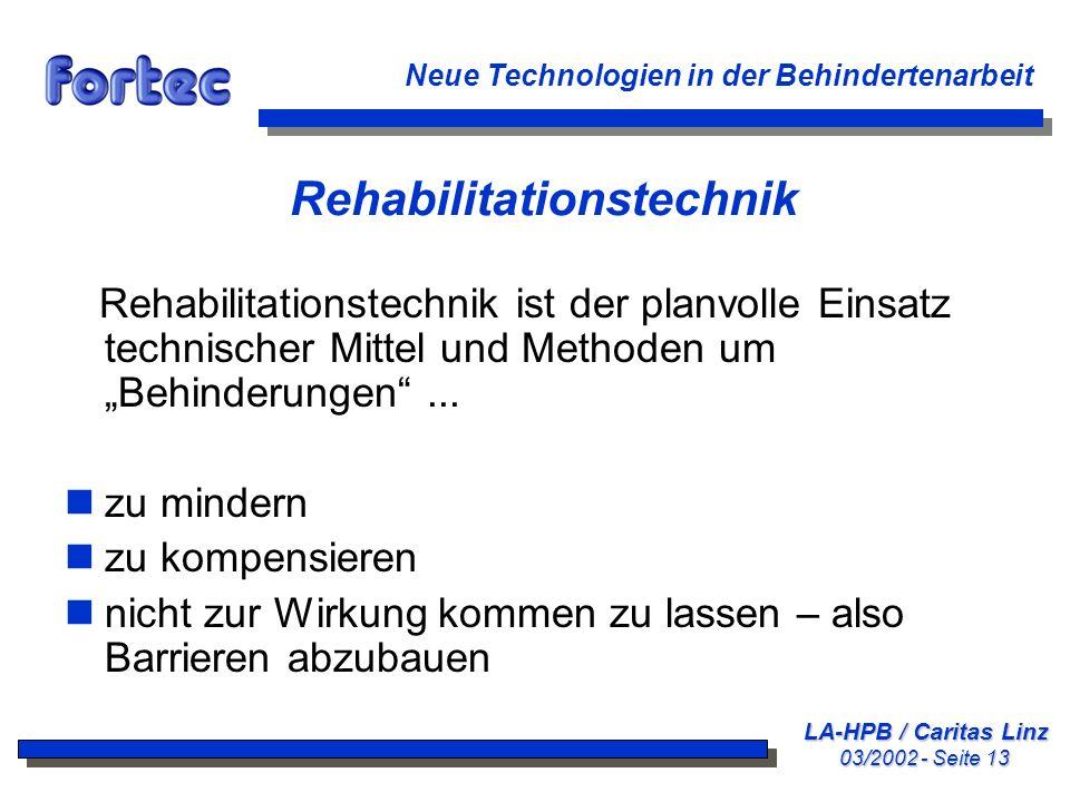 LA-HPB / Caritas Linz 03/2002 - Seite 13 Neue Technologien in der Behindertenarbeit Rehabilitationstechnik Rehabilitationstechnik ist der planvolle Ei
