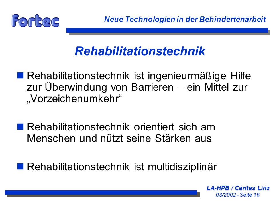 LA-HPB / Caritas Linz 03/2002 - Seite 16 Neue Technologien in der Behindertenarbeit Rehabilitationstechnik nRehabilitationstechnik ist ingenieurmäßige