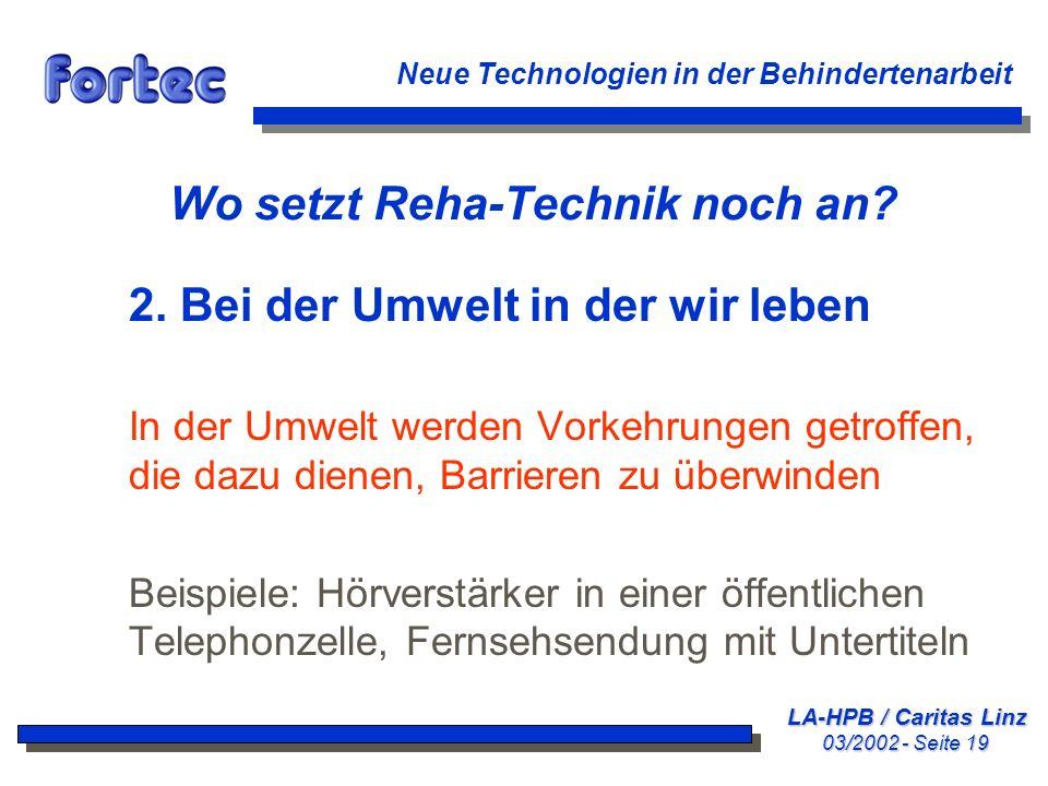 LA-HPB / Caritas Linz 03/2002 - Seite 19 Neue Technologien in der Behindertenarbeit Wo setzt Reha-Technik noch an? 2. Bei der Umwelt in der wir leben