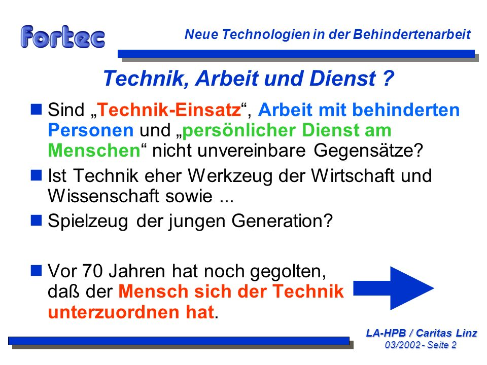 LA-HPB / Caritas Linz 03/2002 - Seite 2 Neue Technologien in der Behindertenarbeit Technik, Arbeit und Dienst ? nSind Technik-Einsatz, Arbeit mit behi