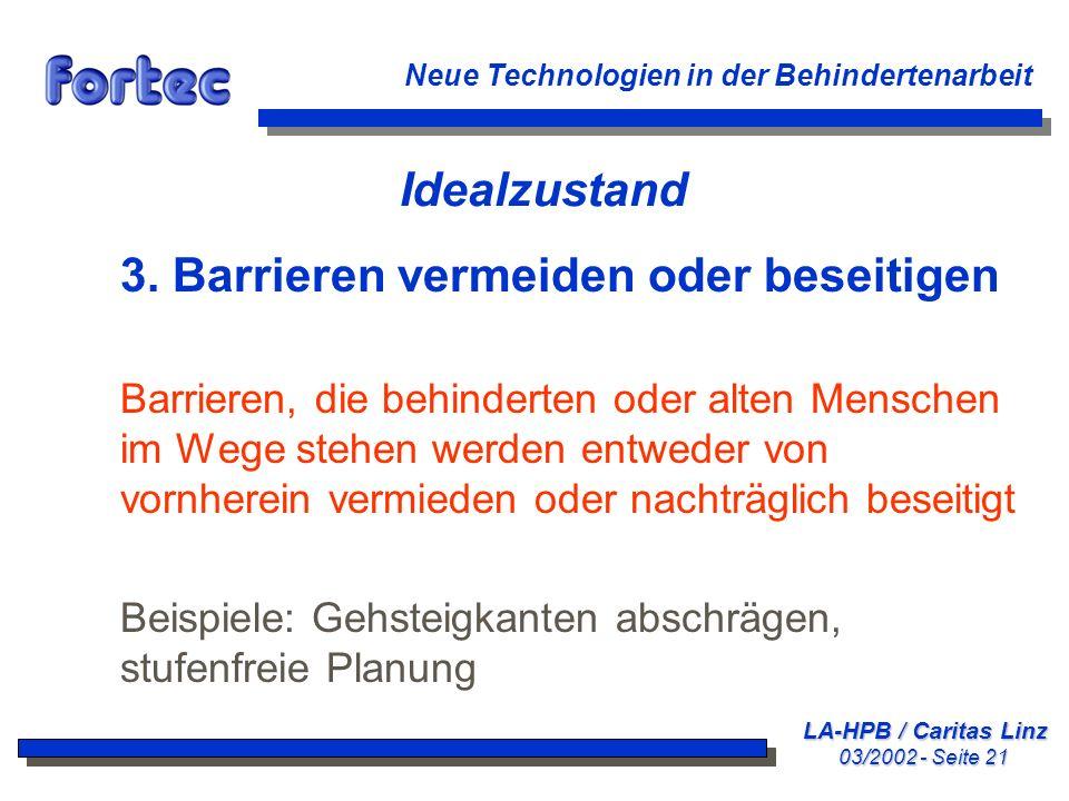 LA-HPB / Caritas Linz 03/2002 - Seite 21 Neue Technologien in der Behindertenarbeit Idealzustand 3. Barrieren vermeiden oder beseitigen Barrieren, die