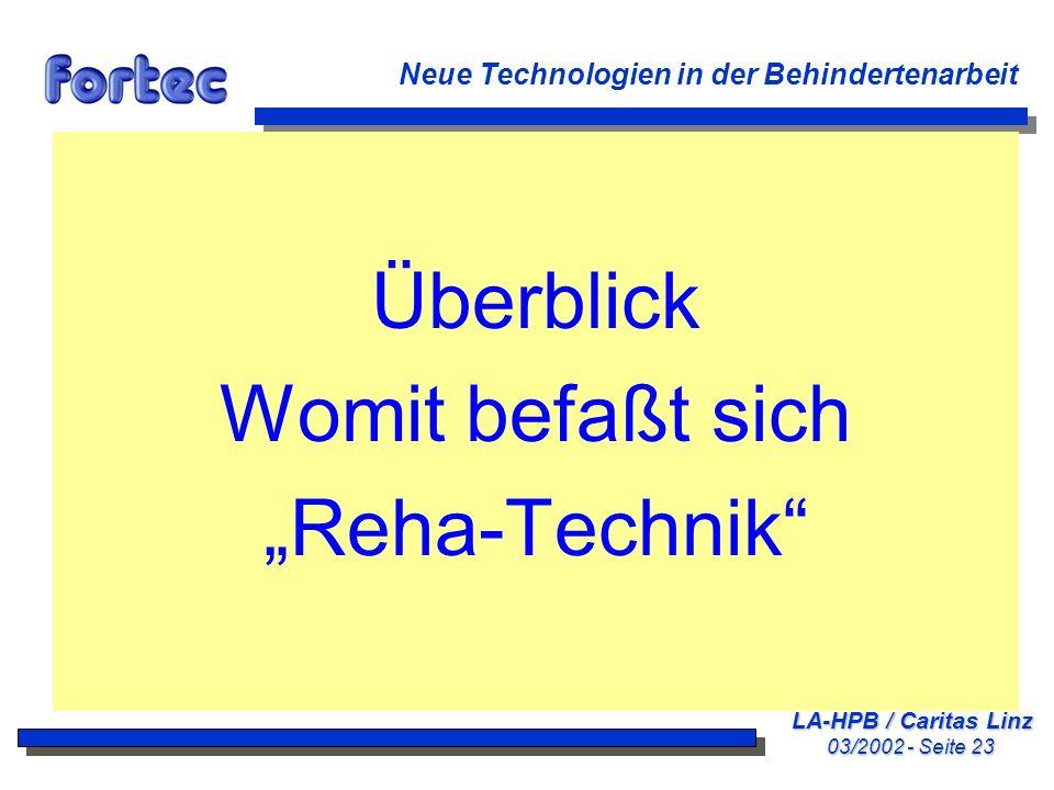 LA-HPB / Caritas Linz 03/2002 - Seite 23 Neue Technologien in der Behindertenarbeit Überblick Womit befaßt sich Reha-Technik