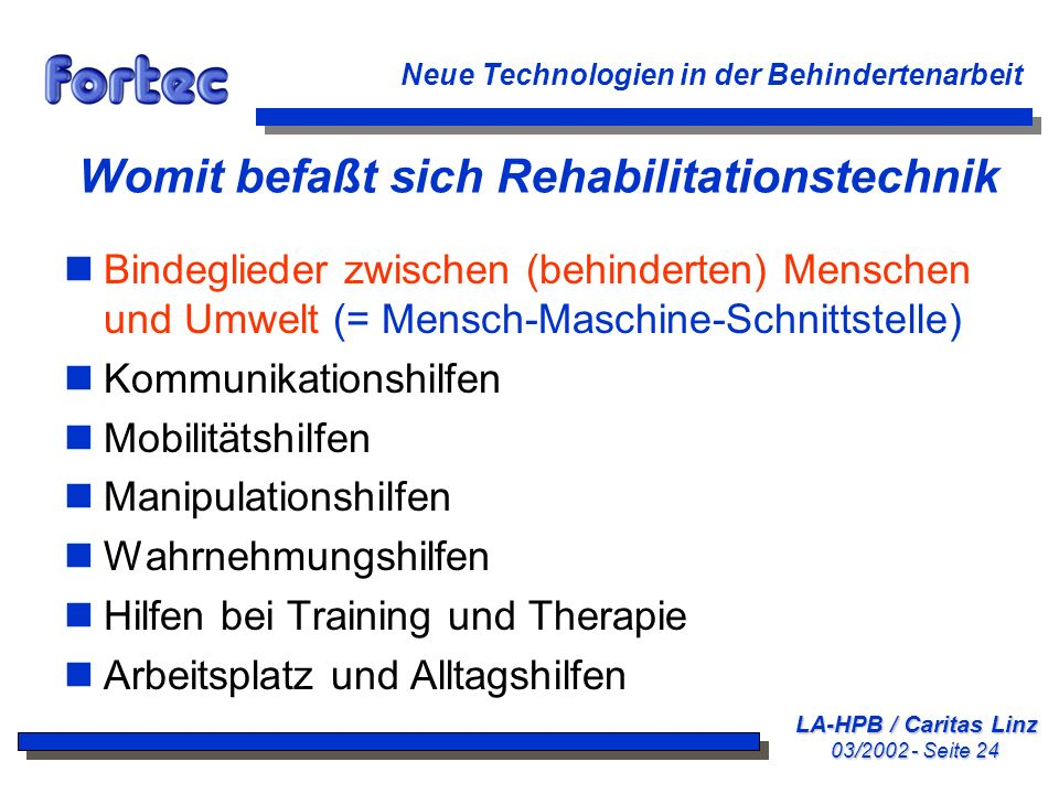 LA-HPB / Caritas Linz 03/2002 - Seite 24 Neue Technologien in der Behindertenarbeit Womit befaßt sich Rehabilitationstechnik nBindeglieder zwischen (b