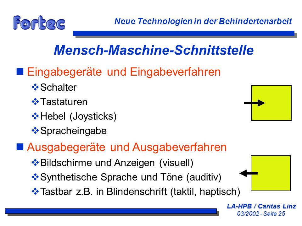LA-HPB / Caritas Linz 03/2002 - Seite 25 Neue Technologien in der Behindertenarbeit Mensch-Maschine-Schnittstelle nEingabegeräte und Eingabeverfahren