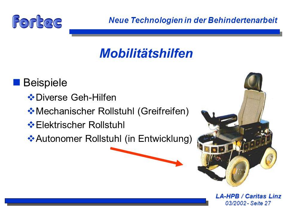 LA-HPB / Caritas Linz 03/2002 - Seite 27 Neue Technologien in der Behindertenarbeit Mobilitätshilfen nBeispiele Diverse Geh-Hilfen Mechanischer Rollst