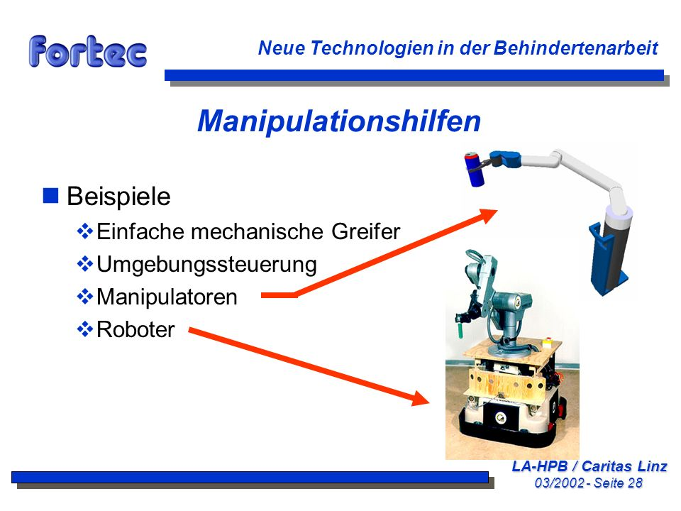 LA-HPB / Caritas Linz 03/2002 - Seite 28 Neue Technologien in der Behindertenarbeit Manipulationshilfen nBeispiele Einfache mechanische Greifer Umgebu