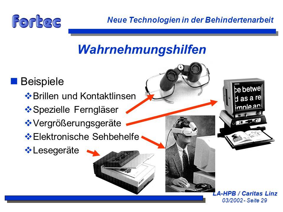 LA-HPB / Caritas Linz 03/2002 - Seite 29 Neue Technologien in der Behindertenarbeit Wahrnehmungshilfen nBeispiele Brillen und Kontaktlinsen Spezielle