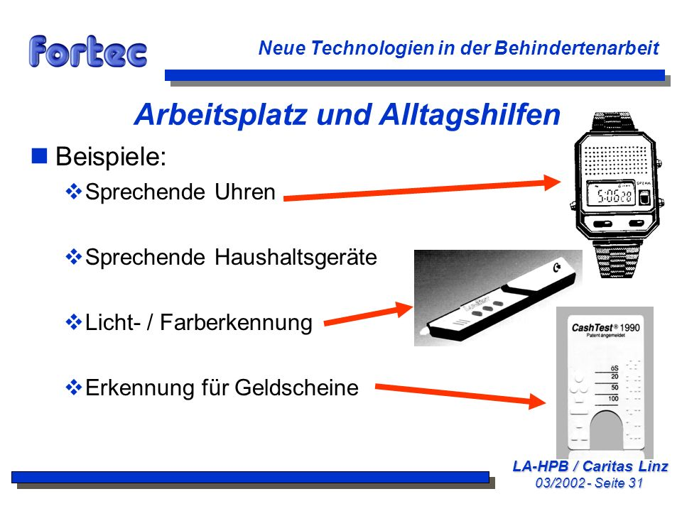 LA-HPB / Caritas Linz 03/2002 - Seite 31 Neue Technologien in der Behindertenarbeit Arbeitsplatz und Alltagshilfen nBeispiele: Sprechende Uhren Sprech