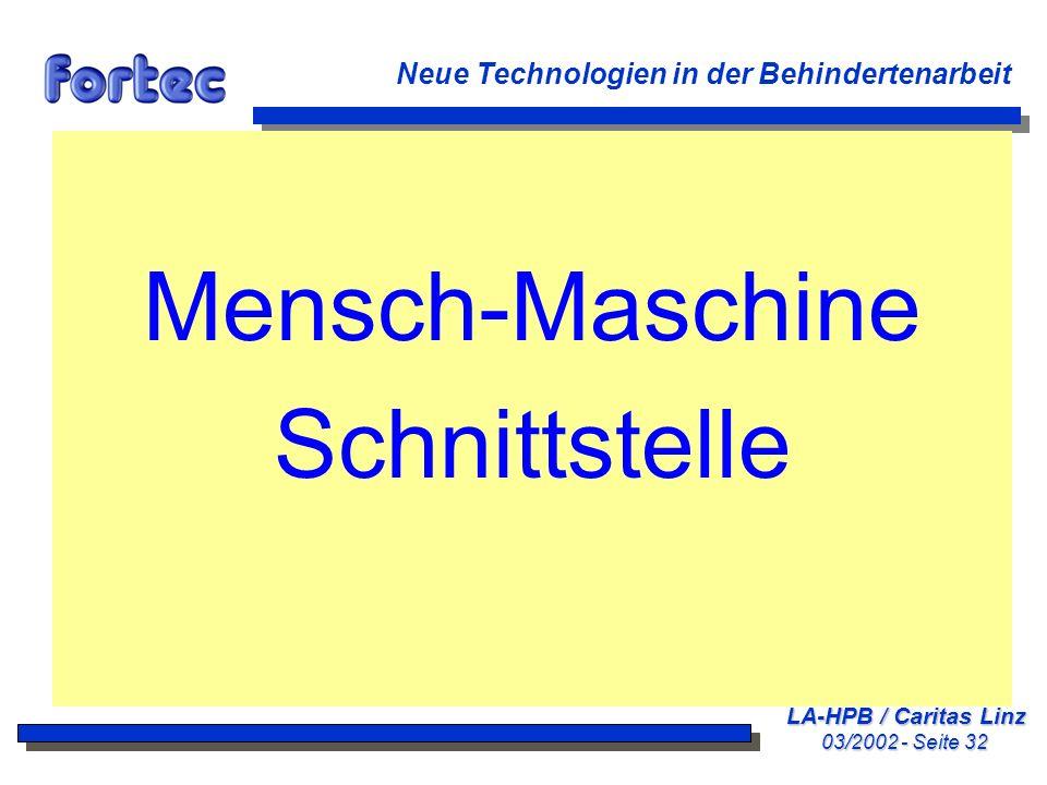 LA-HPB / Caritas Linz 03/2002 - Seite 32 Neue Technologien in der Behindertenarbeit Mensch-Maschine Schnittstelle
