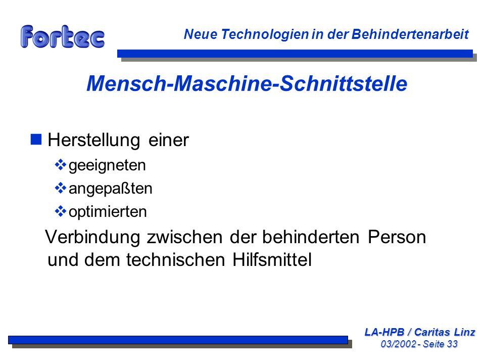 LA-HPB / Caritas Linz 03/2002 - Seite 33 Neue Technologien in der Behindertenarbeit Mensch-Maschine-Schnittstelle nHerstellung einer geeigneten angepa