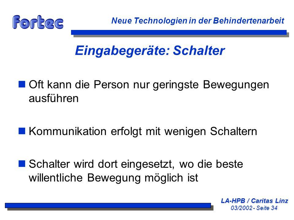 LA-HPB / Caritas Linz 03/2002 - Seite 34 Neue Technologien in der Behindertenarbeit Eingabegeräte: Schalter nOft kann die Person nur geringste Bewegun