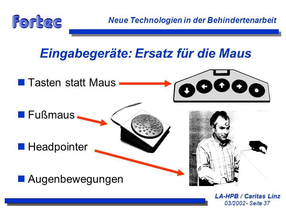 LA-HPB / Caritas Linz 03/2002 - Seite 37 Neue Technologien in der Behindertenarbeit Eingabegeräte: Ersatz für die Maus nTasten statt Maus nFußmaus nHe