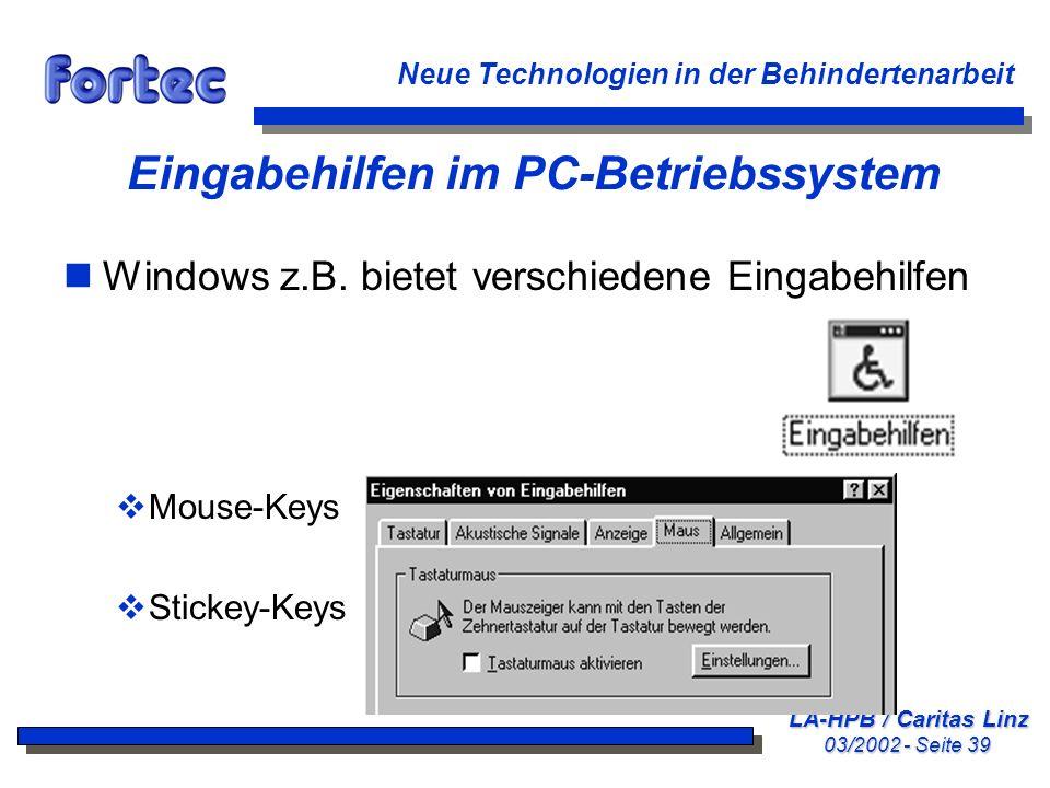 LA-HPB / Caritas Linz 03/2002 - Seite 39 Neue Technologien in der Behindertenarbeit Eingabehilfen im PC-Betriebssystem nWindows z.B. bietet verschiede