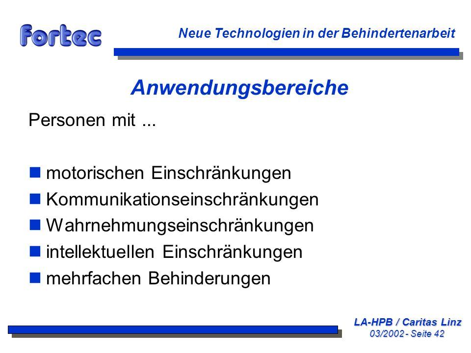 LA-HPB / Caritas Linz 03/2002 - Seite 42 Neue Technologien in der Behindertenarbeit Anwendungsbereiche Personen mit... nmotorischen Einschränkungen nK