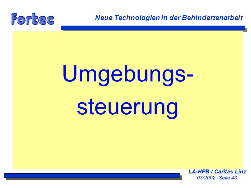 LA-HPB / Caritas Linz 03/2002 - Seite 43 Neue Technologien in der Behindertenarbeit Umgebungs- steuerung