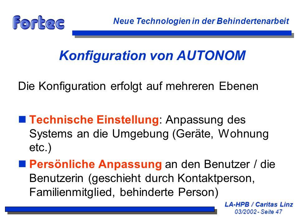 LA-HPB / Caritas Linz 03/2002 - Seite 47 Neue Technologien in der Behindertenarbeit Konfiguration von AUTONOM Die Konfiguration erfolgt auf mehreren E