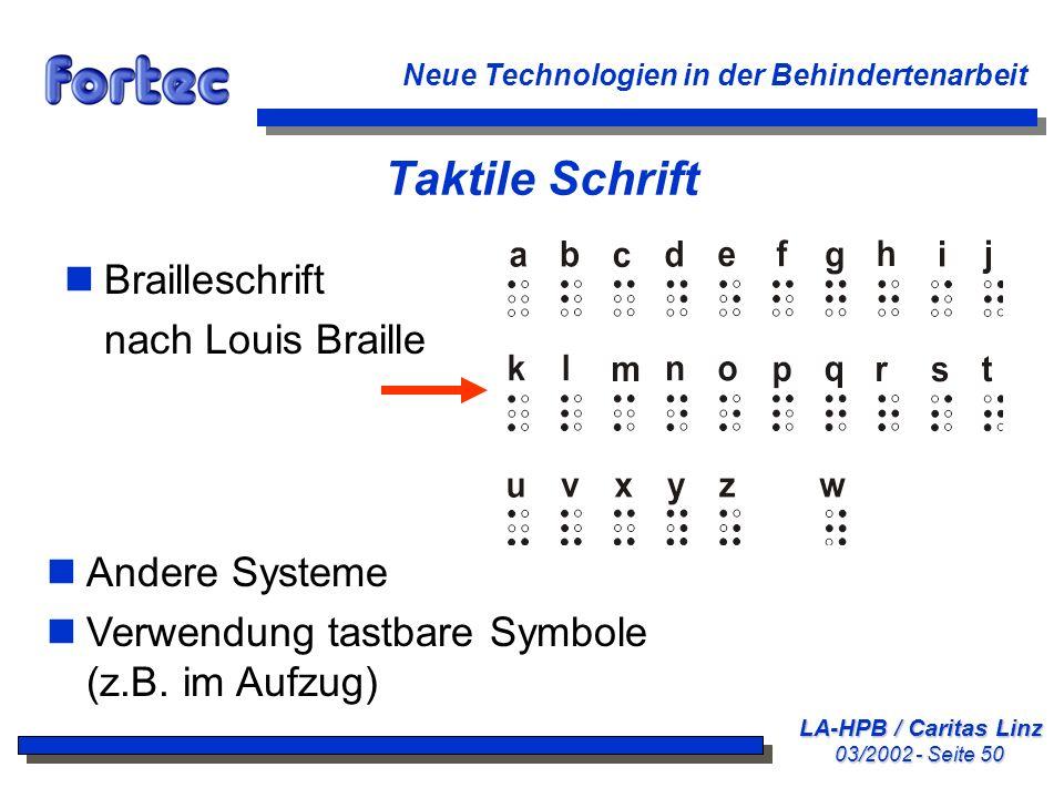 LA-HPB / Caritas Linz 03/2002 - Seite 50 Neue Technologien in der Behindertenarbeit Taktile Schrift nBrailleschrift nach Louis Braille nAndere Systeme