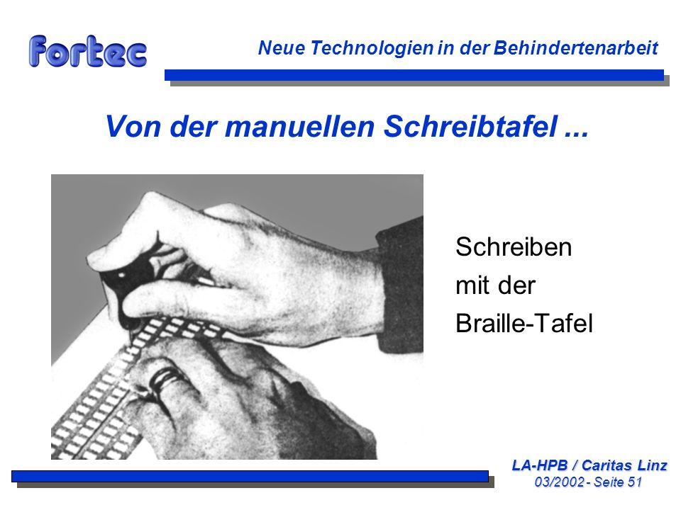 LA-HPB / Caritas Linz 03/2002 - Seite 51 Neue Technologien in der Behindertenarbeit Von der manuellen Schreibtafel... Schreiben mit der Braille-Tafel