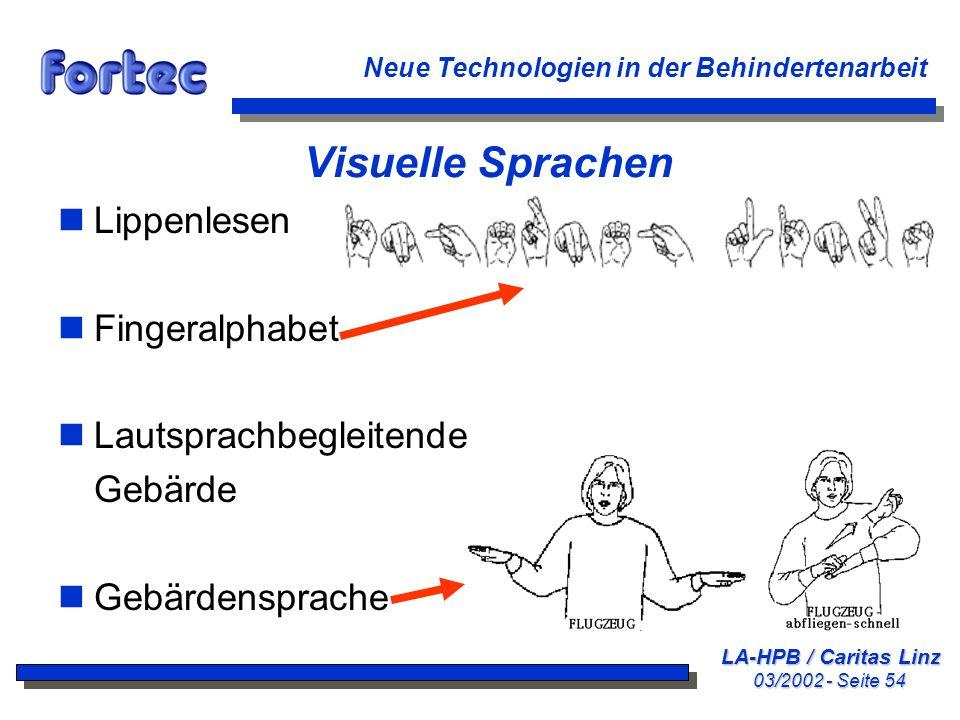 LA-HPB / Caritas Linz 03/2002 - Seite 54 Neue Technologien in der Behindertenarbeit Visuelle Sprachen nLippenlesen nFingeralphabet nLautsprachbegleite