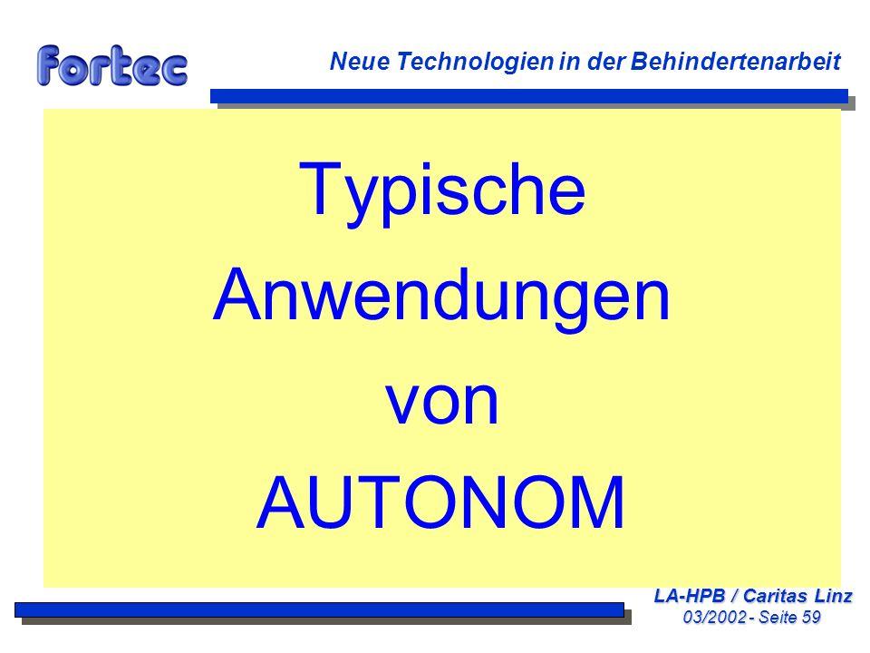 LA-HPB / Caritas Linz 03/2002 - Seite 59 Neue Technologien in der Behindertenarbeit Typische Anwendungen von AUTONOM
