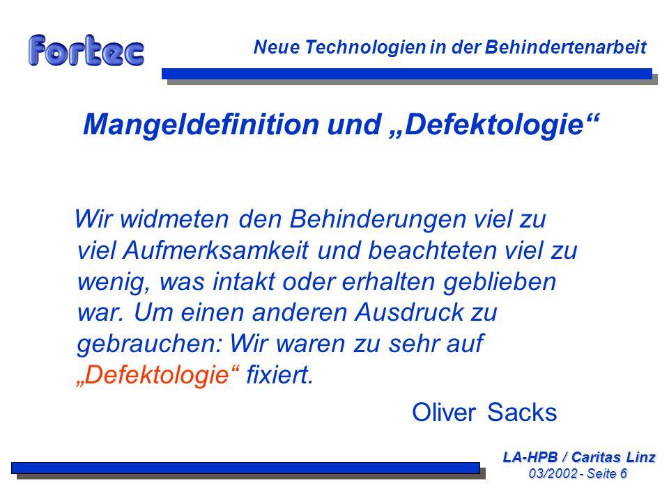LA-HPB / Caritas Linz 03/2002 - Seite 6 Neue Technologien in der Behindertenarbeit Mangeldefinition und Defektologie Wir widmeten den Behinderungen vi