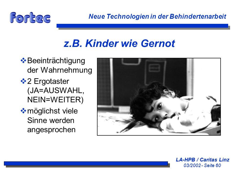 LA-HPB / Caritas Linz 03/2002 - Seite 60 Neue Technologien in der Behindertenarbeit z.B. Kinder wie Gernot Beeinträchtigung der Wahrnehmung 2 Ergotast