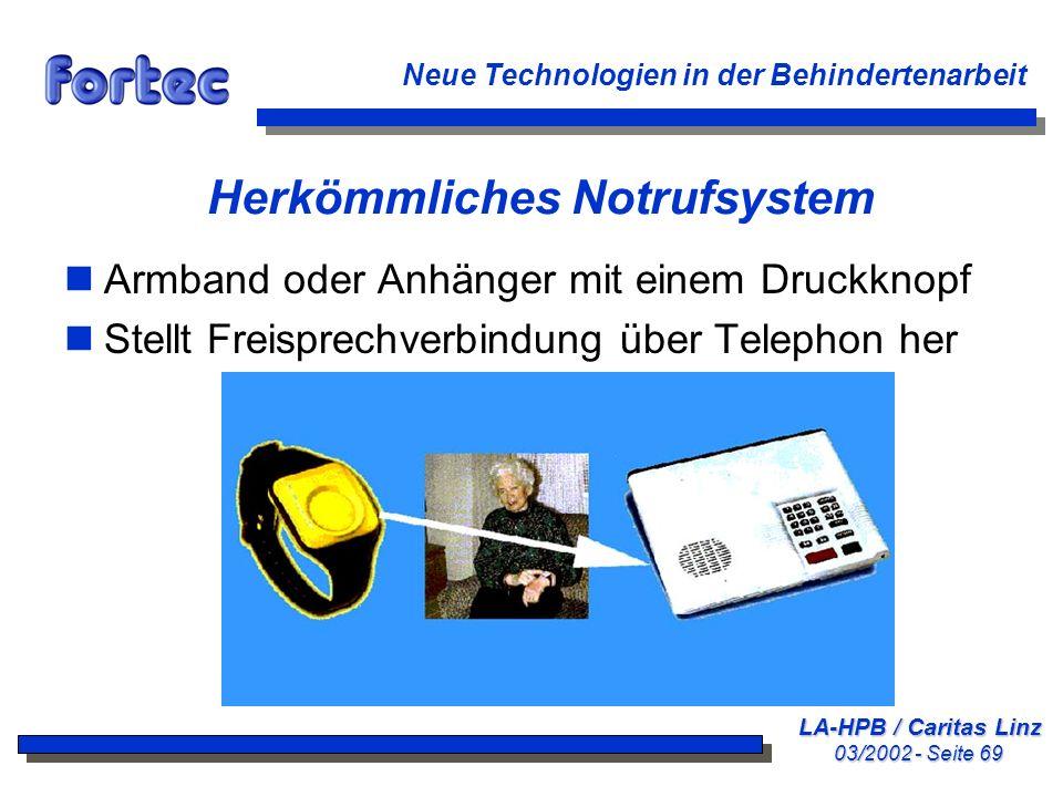 LA-HPB / Caritas Linz 03/2002 - Seite 69 Neue Technologien in der Behindertenarbeit Herkömmliches Notrufsystem nArmband oder Anhänger mit einem Druckk