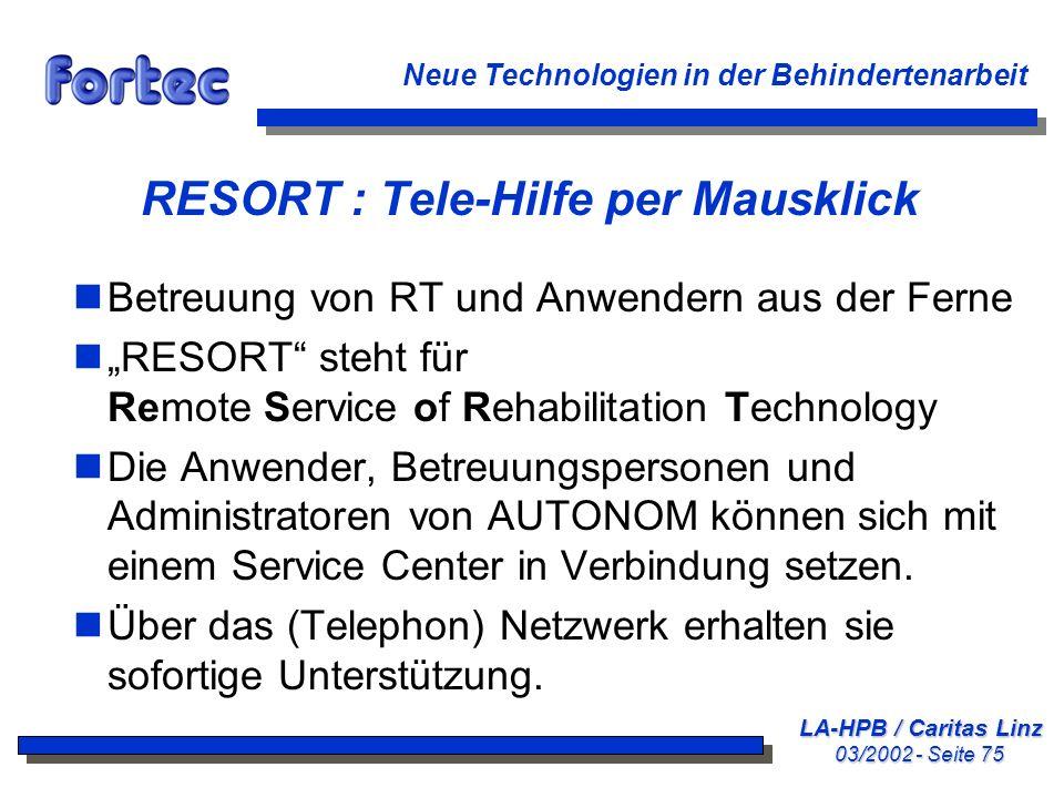 LA-HPB / Caritas Linz 03/2002 - Seite 75 Neue Technologien in der Behindertenarbeit RESORT : Tele-Hilfe per Mausklick nBetreuung von RT und Anwendern