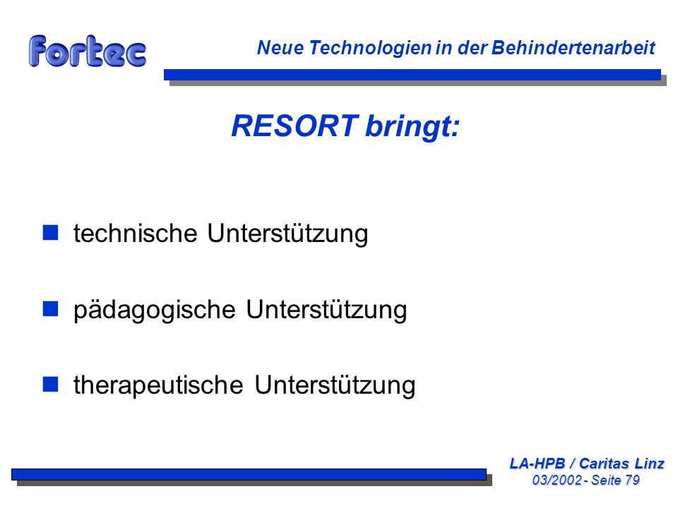 LA-HPB / Caritas Linz 03/2002 - Seite 79 Neue Technologien in der Behindertenarbeit RESORT bringt: n technische Unterstützung n pädagogische Unterstüt