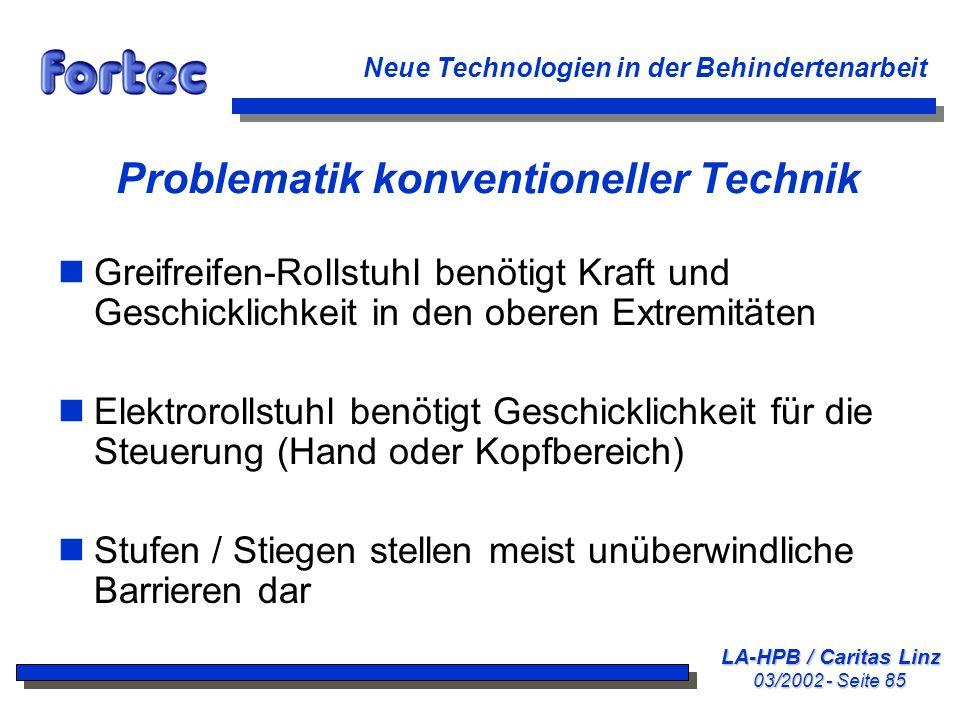 LA-HPB / Caritas Linz 03/2002 - Seite 85 Neue Technologien in der Behindertenarbeit Problematik konventioneller Technik nGreifreifen-Rollstuhl benötig